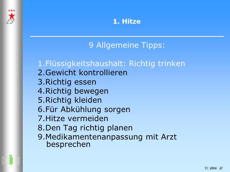 TC 2004 27 1. Hitze 9 Allgemeine Tipps: 1.Flüssigkeitshaushalt: Richtig trinken 2.Gewicht kontrollieren 3.Richtig essen 4.Richtig bewegen 5.Richtig kl