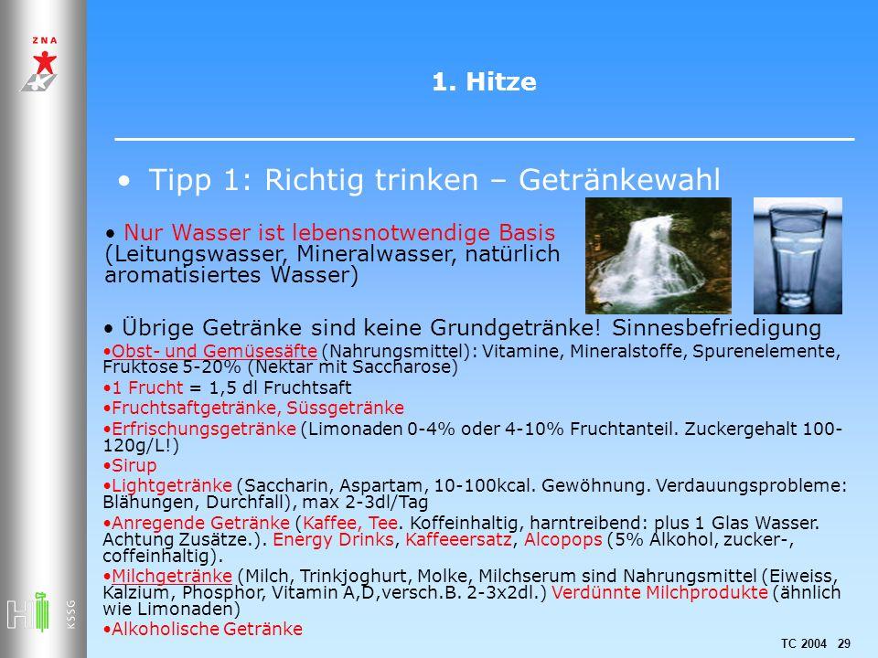 TC 2004 29 1. Hitze Tipp 1: Richtig trinken – Getränkewahl Übrige Getränke sind keine Grundgetränke! Sinnesbefriedigung Obst- und Gemüsesäfte (Nahrung