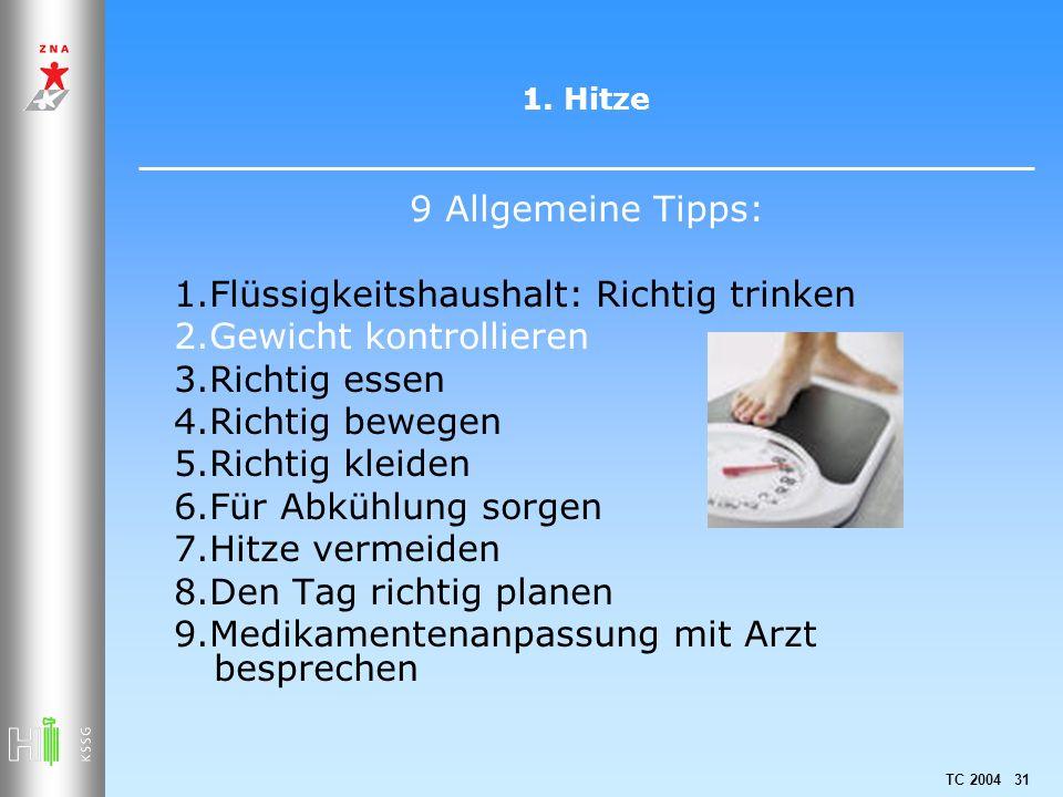 TC 2004 31 1. Hitze 9 Allgemeine Tipps: 1.Flüssigkeitshaushalt: Richtig trinken 2.Gewicht kontrollieren 3.Richtig essen 4.Richtig bewegen 5.Richtig kl