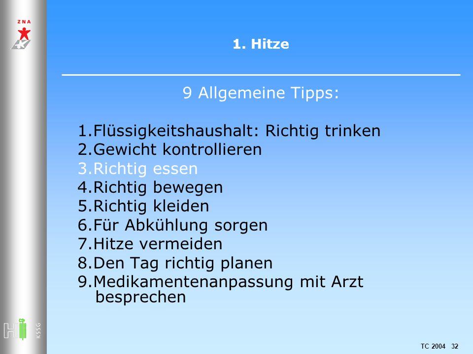 TC 2004 32 1. Hitze 9 Allgemeine Tipps: 1.Flüssigkeitshaushalt: Richtig trinken 2.Gewicht kontrollieren 3.Richtig essen 4.Richtig bewegen 5.Richtig kl