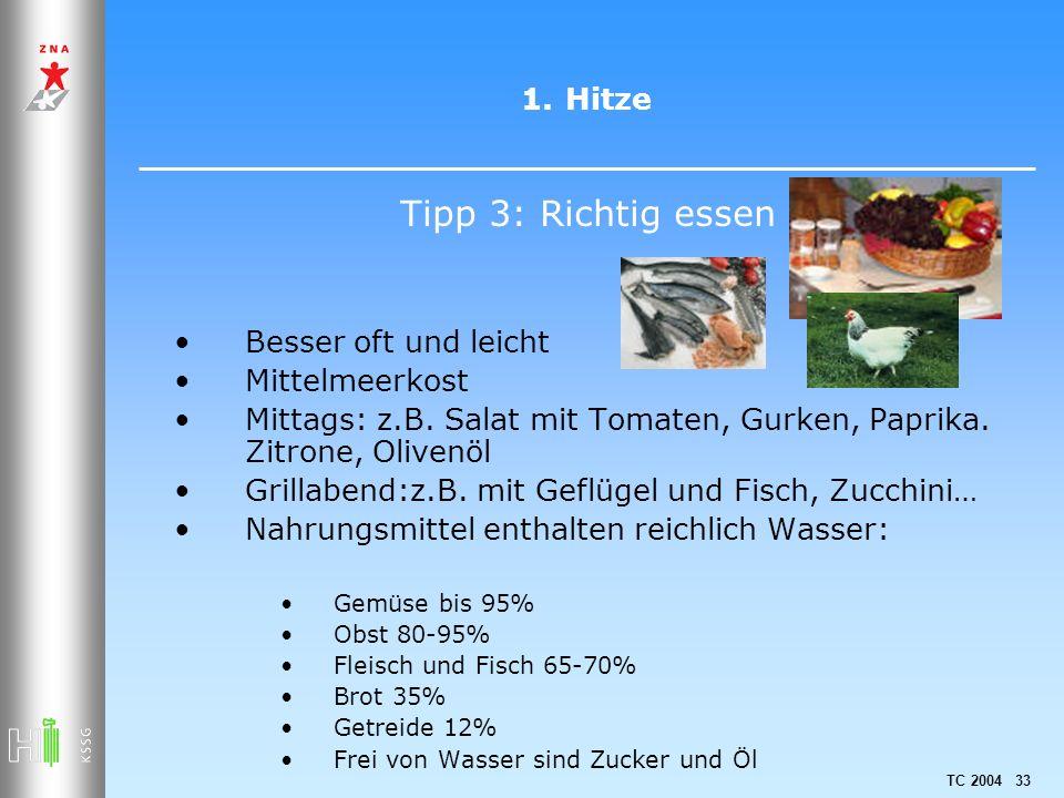TC 2004 33 1.Hitze Tipp 3: Richtig essen Besser oft und leicht Mittelmeerkost Mittags: z.B. Salat mit Tomaten, Gurken, Paprika. Zitrone, Olivenöl Gril