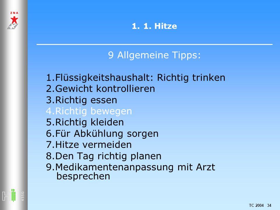TC 2004 34 1.1. Hitze 9 Allgemeine Tipps: 1.Flüssigkeitshaushalt: Richtig trinken 2.Gewicht kontrollieren 3.Richtig essen 4.Richtig bewegen 5.Richtig