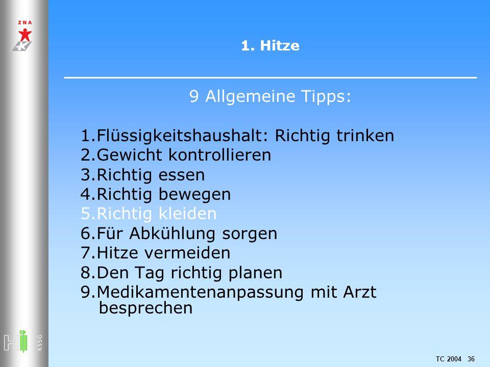 TC 2004 36 1. Hitze 9 Allgemeine Tipps: 1.Flüssigkeitshaushalt: Richtig trinken 2.Gewicht kontrollieren 3.Richtig essen 4.Richtig bewegen 5.Richtig kl