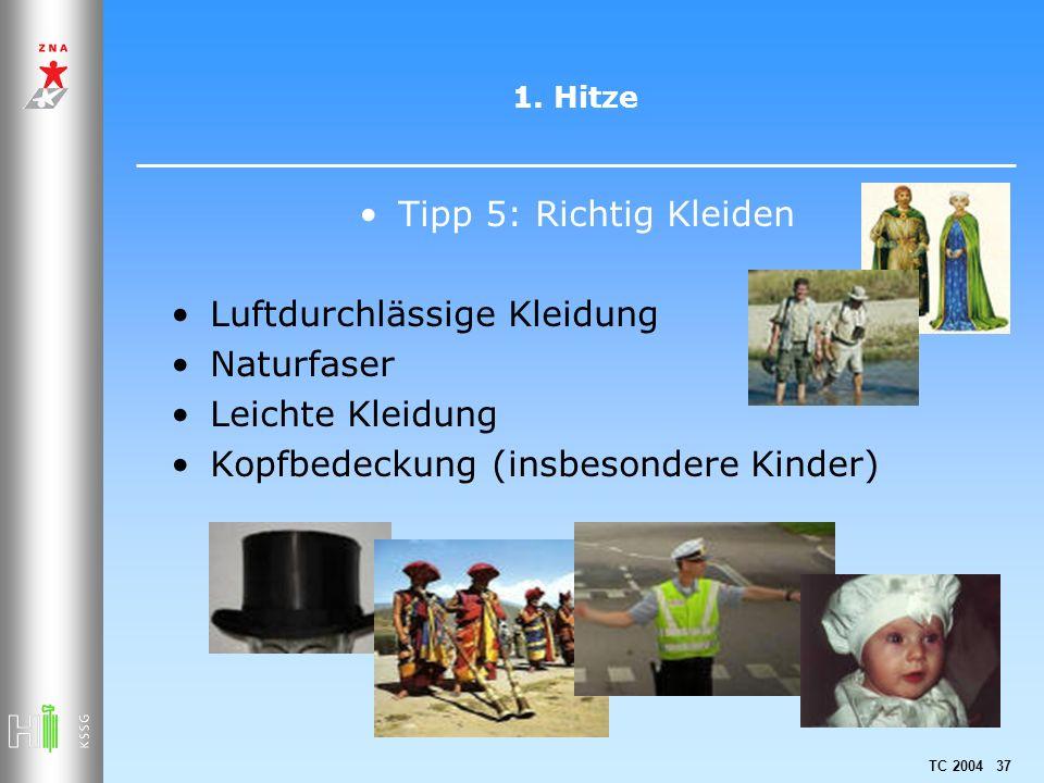 TC 2004 37 1. Hitze Tipp 5: Richtig Kleiden Luftdurchlässige Kleidung Naturfaser Leichte Kleidung Kopfbedeckung (insbesondere Kinder)