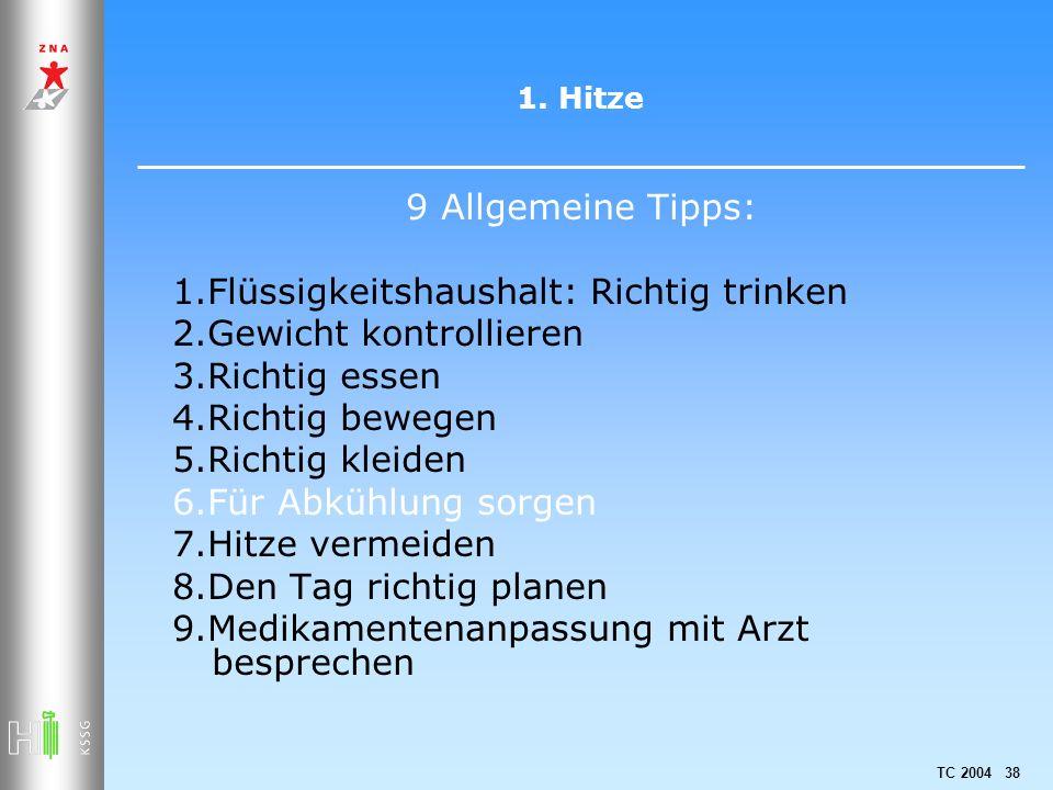 TC 2004 38 1. Hitze 9 Allgemeine Tipps: 1.Flüssigkeitshaushalt: Richtig trinken 2.Gewicht kontrollieren 3.Richtig essen 4.Richtig bewegen 5.Richtig kl