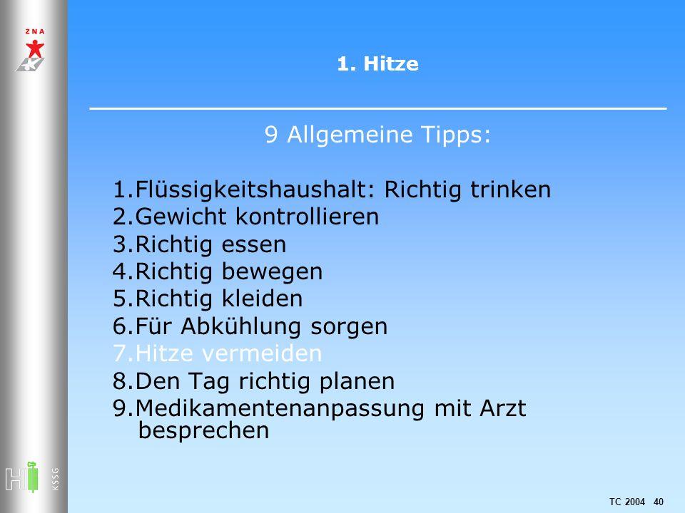 TC 2004 40 1. Hitze 9 Allgemeine Tipps: 1.Flüssigkeitshaushalt: Richtig trinken 2.Gewicht kontrollieren 3.Richtig essen 4.Richtig bewegen 5.Richtig kl