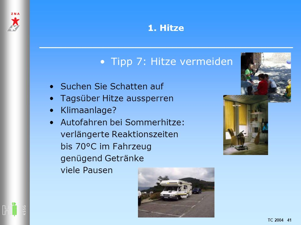 TC 2004 41 1. Hitze Tipp 7: Hitze vermeiden Suchen Sie Schatten auf Tagsüber Hitze aussperren Klimaanlage? Autofahren bei Sommerhitze: verlängerte Rea