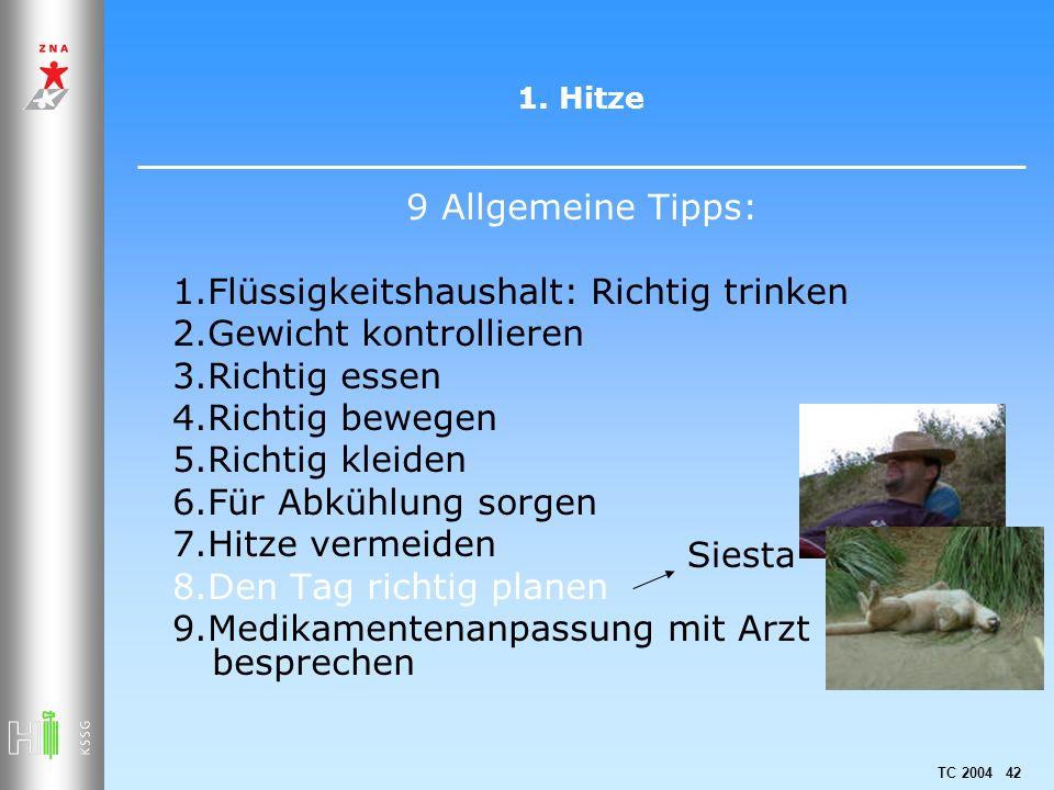 TC 2004 42 1. Hitze 9 Allgemeine Tipps: 1.Flüssigkeitshaushalt: Richtig trinken 2.Gewicht kontrollieren 3.Richtig essen 4.Richtig bewegen 5.Richtig kl