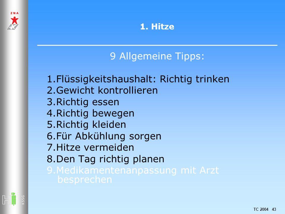 TC 2004 43 1. Hitze 9 Allgemeine Tipps: 1.Flüssigkeitshaushalt: Richtig trinken 2.Gewicht kontrollieren 3.Richtig essen 4.Richtig bewegen 5.Richtig kl
