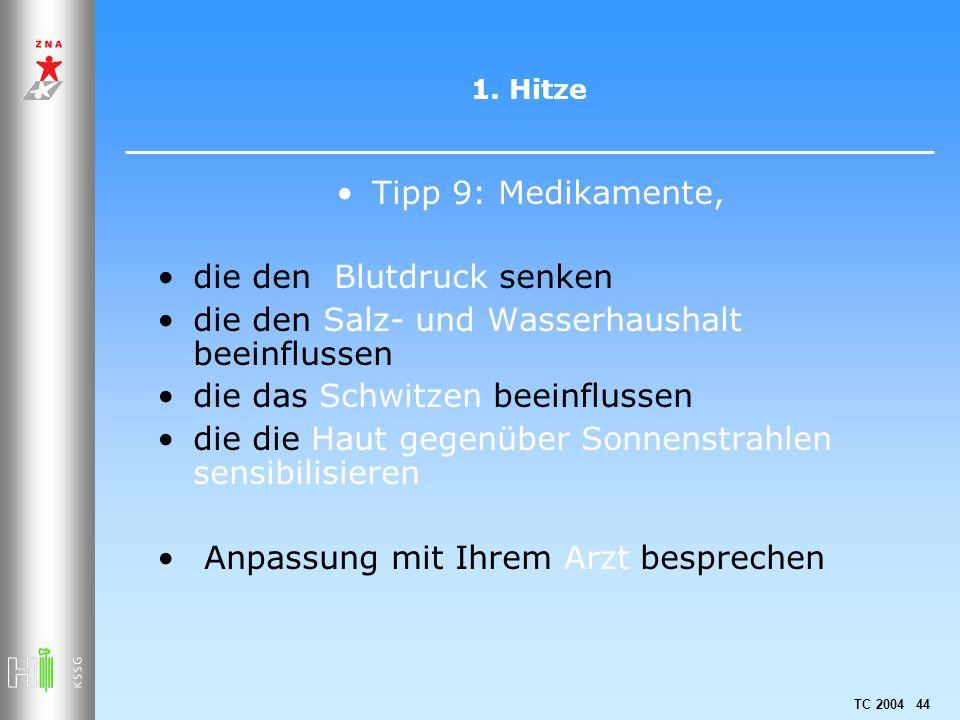 TC 2004 44 1. Hitze Tipp 9: Medikamente, die den Blutdruck senken die den Salz- und Wasserhaushalt beeinflussen die das Schwitzen beeinflussen die die