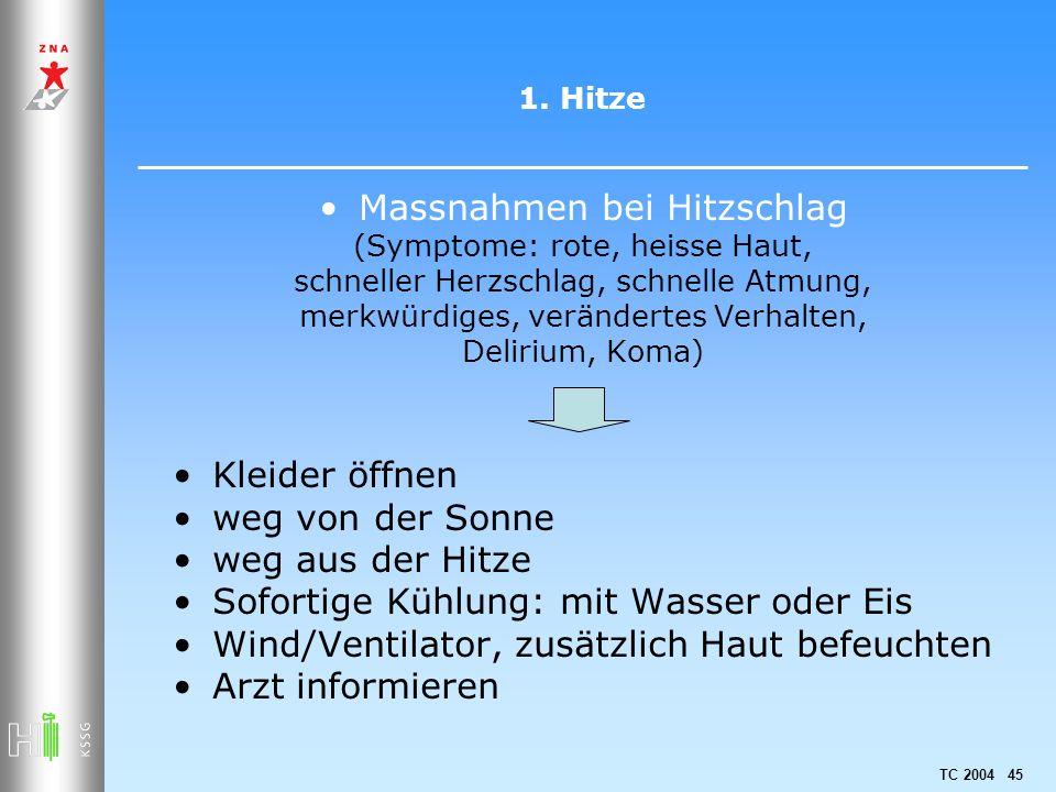 TC 2004 45 1. Hitze Massnahmen bei Hitzschlag (Symptome: rote, heisse Haut, schneller Herzschlag, schnelle Atmung, merkwürdiges, verändertes Verhalten