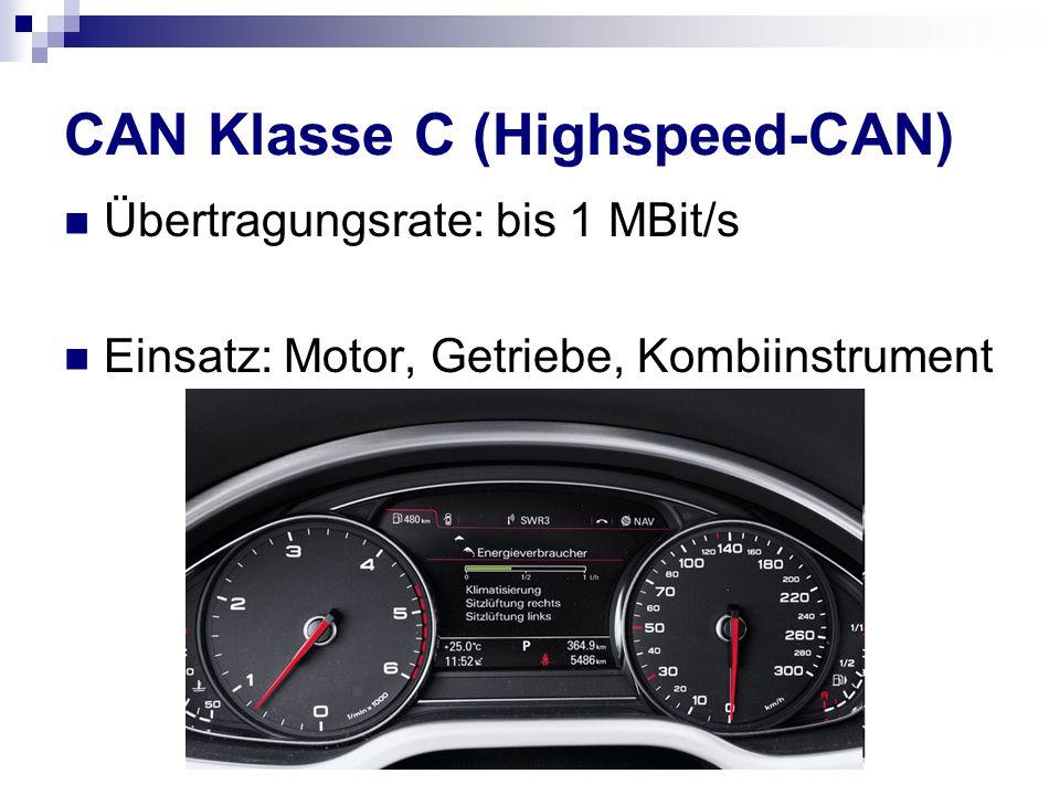 CAN Klasse C (Highspeed-CAN) Übertragungsrate: bis 1 MBit/s Einsatz: Motor, Getriebe, Kombiinstrument