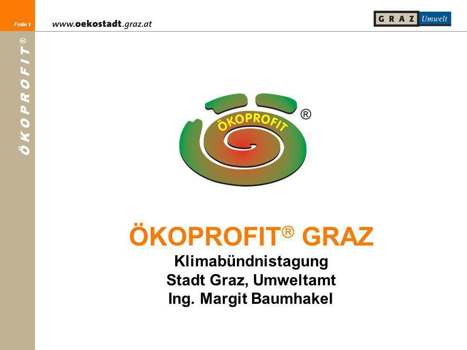 Folie 1 Ö K O P R O F I T ® Folie 1 ÖKOPROFIT GRAZ Klimabündnistagung Stadt Graz, Umweltamt Ing. Margit Baumhakel