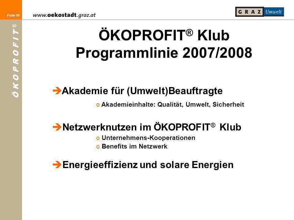 Folie 10 Ö K O P R O F I T ® Folie 10 ÖKOPROFIT ® Klub Programmlinie 2007/2008 Akademie für (Umwelt)Beauftragte o Akademieinhalte: Qualität, Umwelt, S