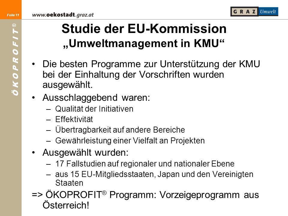 Folie 11 Ö K O P R O F I T ® Folie 11 Studie der EU-Kommission Umweltmanagement in KMU Die besten Programme zur Unterstützung der KMU bei der Einhaltu