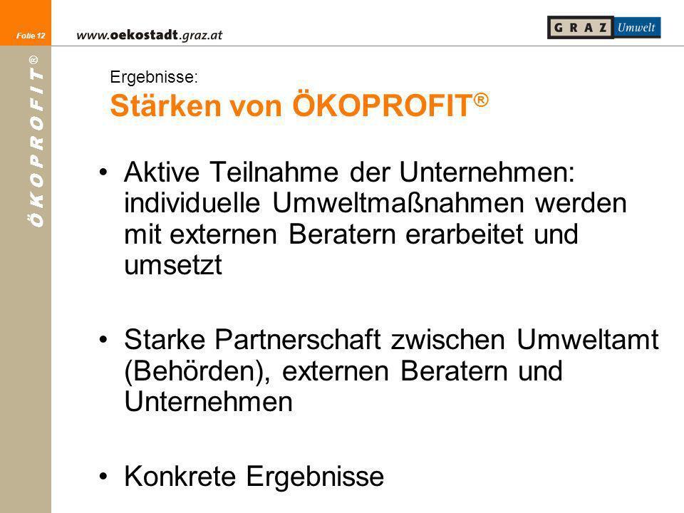 Folie 12 Ö K O P R O F I T ® Folie 12 Ergebnisse: Stärken von ÖKOPROFIT ® Aktive Teilnahme der Unternehmen: individuelle Umweltmaßnahmen werden mit ex