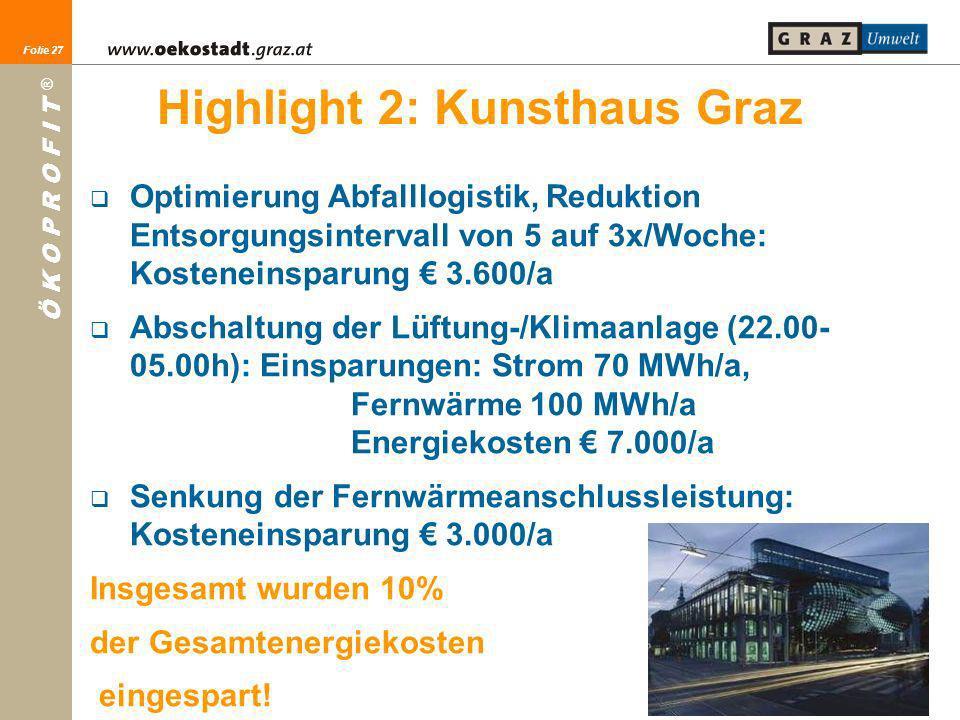 Folie 27 Ö K O P R O F I T ® Folie 27 Highlight 2: Kunsthaus Graz Optimierung Abfalllogistik, Reduktion Entsorgungsintervall von 5 auf 3x/Woche: Koste