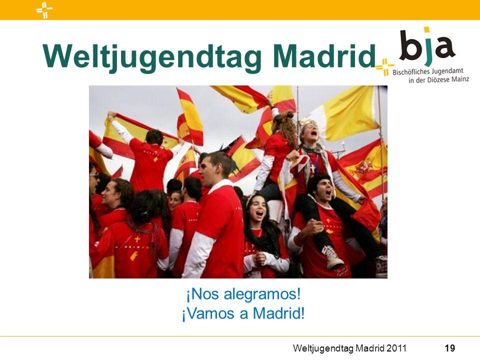 Weltjugendtag Madrid 201119 Weltjugendtag Madrid ¡Nos alegramos! ¡Vamos a Madrid!
