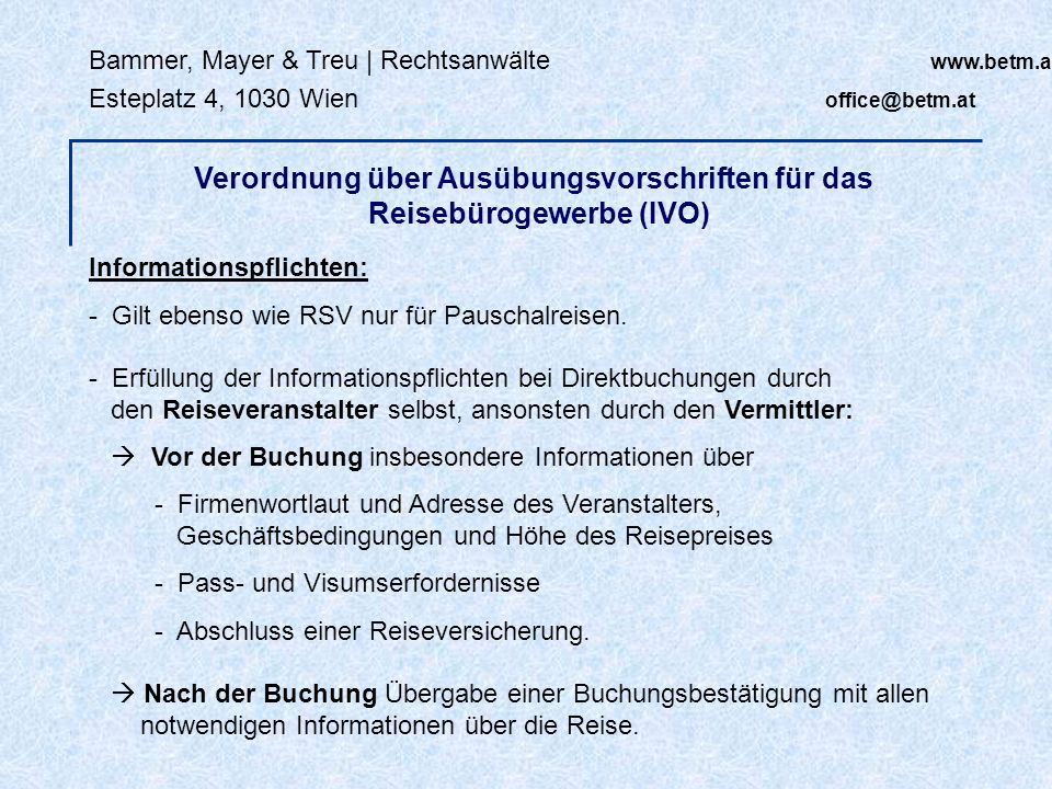 Bammer, Mayer & Treu | Rechtsanwälte www.betm.at Esteplatz 4, 1030 Wien office@betm.at Informationspflichten: - Gilt ebenso wie RSV nur für Pauschalre