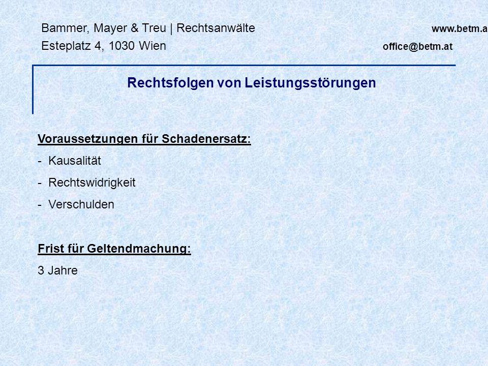 Bammer, Mayer & Treu | Rechtsanwälte www.betm.at Esteplatz 4, 1030 Wien office@betm.at Rechtsfolgen von Leistungsstörungen Voraussetzungen für Schaden