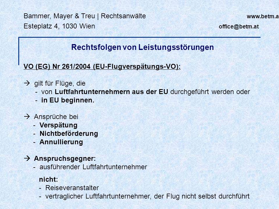 Bammer, Mayer & Treu | Rechtsanwälte www.betm.at Esteplatz 4, 1030 Wien office@betm.at VO (EG) Nr 261/2004 (EU-Flugverspätungs-VO): gilt für Flüge, di