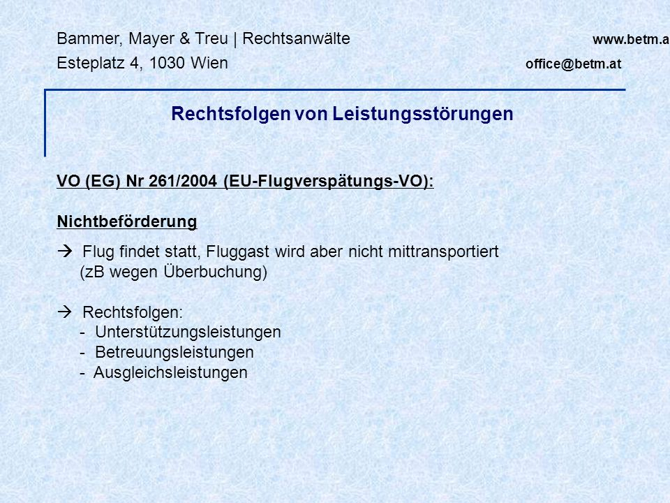 Bammer, Mayer & Treu | Rechtsanwälte www.betm.at Esteplatz 4, 1030 Wien office@betm.at VO (EG) Nr 261/2004 (EU-Flugverspätungs-VO): Nichtbeförderung F