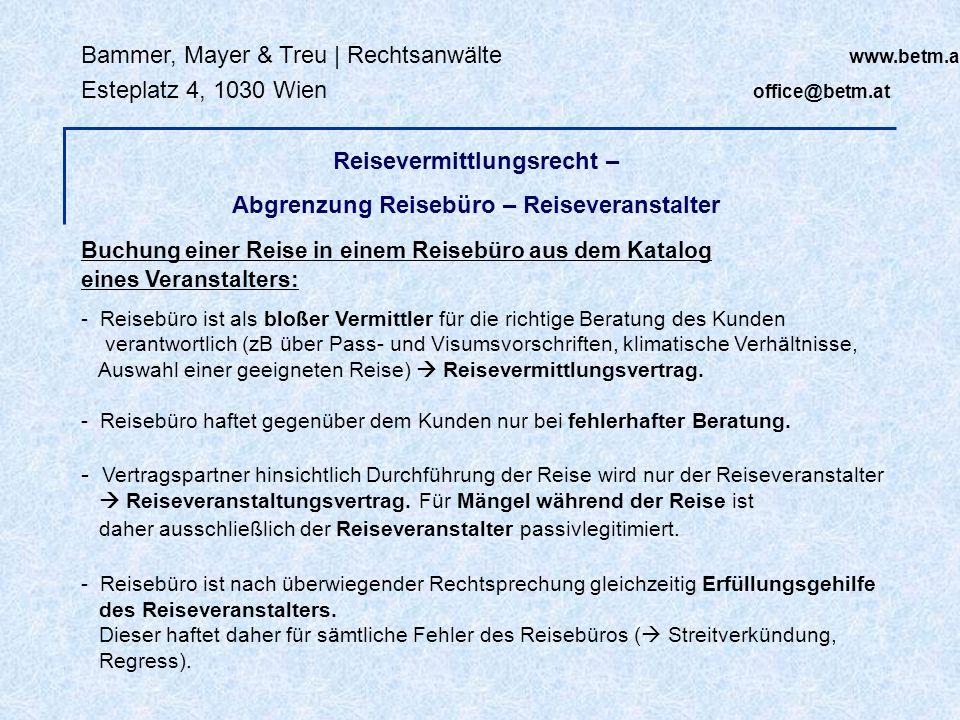 Bammer, Mayer & Treu | Rechtsanwälte www.betm.at Esteplatz 4, 1030 Wien office@betm.at Reisevermittlungsrecht – Abgrenzung Reisebüro – Reiseveranstalt