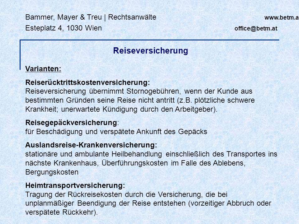 Bammer, Mayer & Treu | Rechtsanwälte www.betm.at Esteplatz 4, 1030 Wien office@betm.at Reiseversicherung Varianten: Reiserücktrittskostenversicherung: