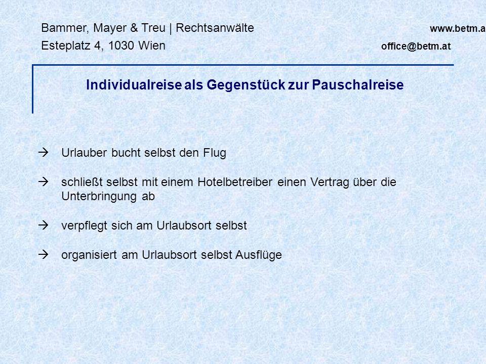 Bammer, Mayer & Treu | Rechtsanwälte www.betm.at Esteplatz 4, 1030 Wien office@betm.at Individualreise als Gegenstück zur Pauschalreise Urlauber bucht