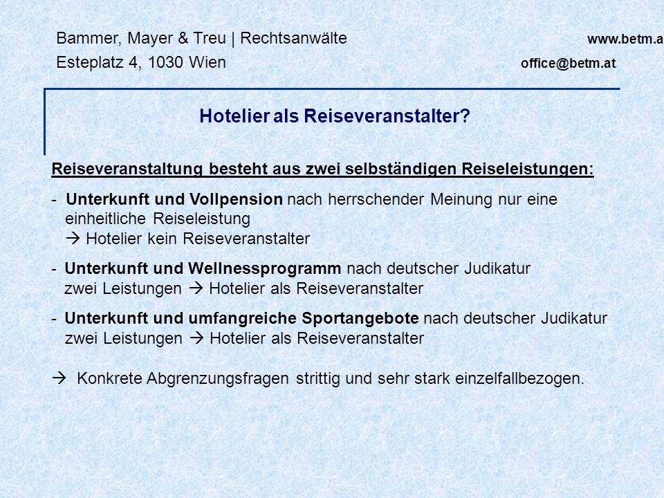 Bammer, Mayer & Treu | Rechtsanwälte www.betm.at Esteplatz 4, 1030 Wien office@betm.at Hotelier als Reiseveranstalter? Reiseveranstaltung besteht aus