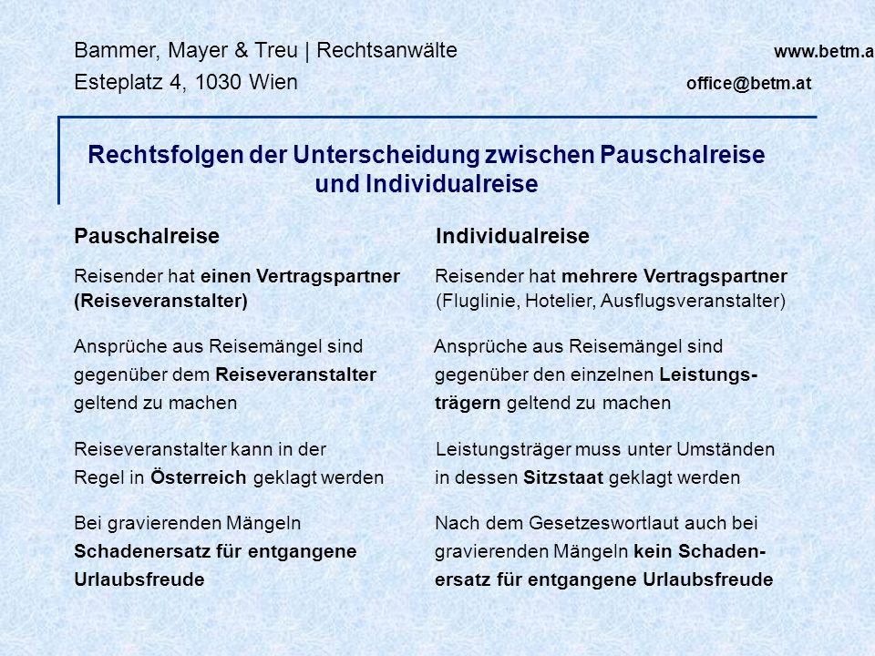Bammer, Mayer & Treu | Rechtsanwälte www.betm.at Esteplatz 4, 1030 Wien office@betm.at Rechtsfolgen der Unterscheidung zwischen Pauschalreise und Indi