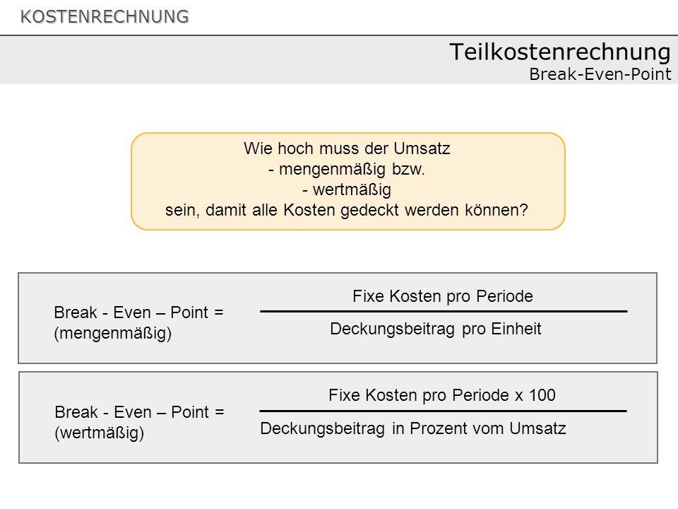KOSTENRECHNUNG Teilkostenrechnung Break-Even-Point Wie hoch muss der Umsatz - mengenmäßig bzw.