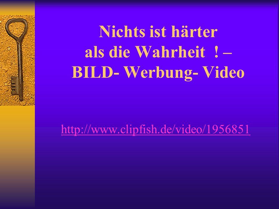 Nichts ist härter als die Wahrheit ! – BILD- Werbung- Video http://www.clipfish.de/video/1956851