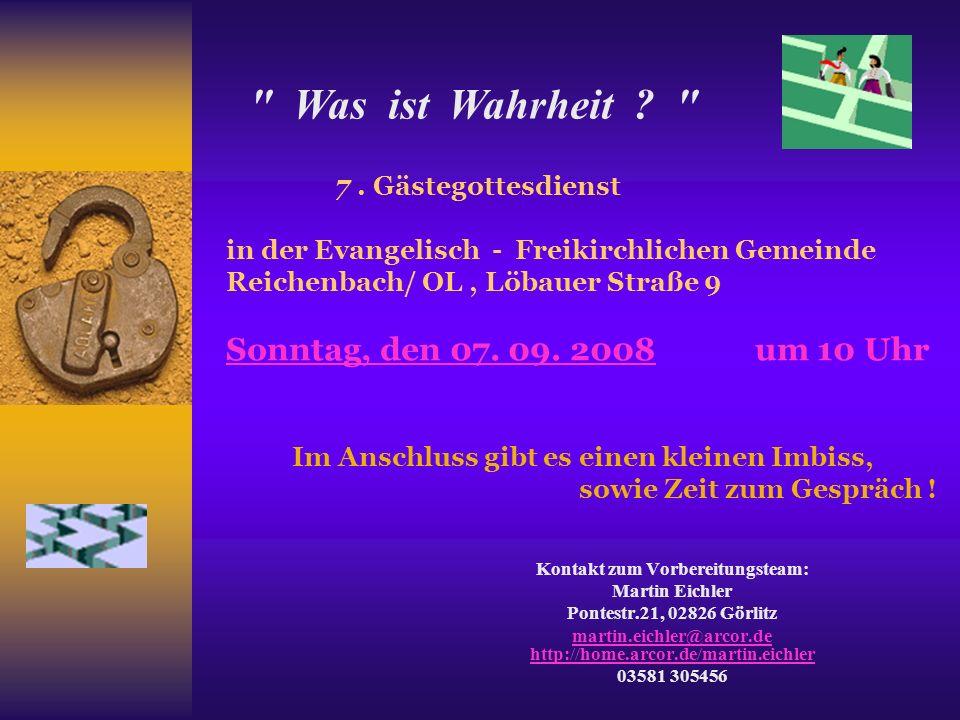 7. Gästegottesdienst in der Evangelisch - Freikirchlichen Gemeinde Reichenbach/ OL, Löbauer Straße 9 Sonntag, den 07. 09. 2008 um 10 Uhr Kontakt zum V
