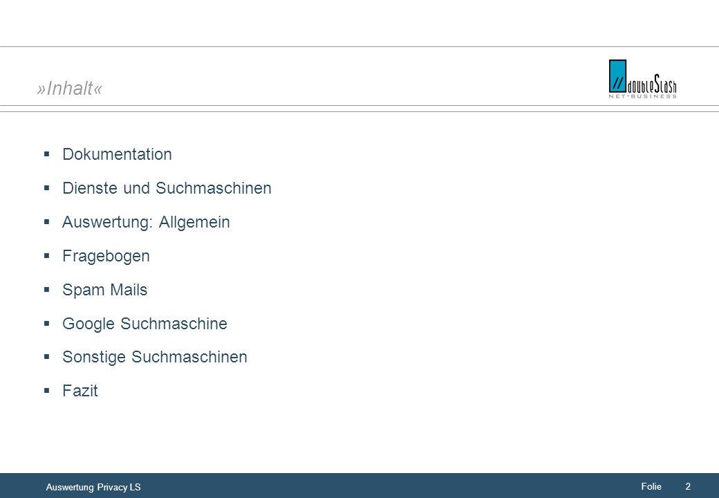 Folie2 Auswertung Privacy LS »Inhalt« Dokumentation Dienste und Suchmaschinen Auswertung: Allgemein Fragebogen Spam Mails Google Suchmaschine Sonstige Suchmaschinen Fazit