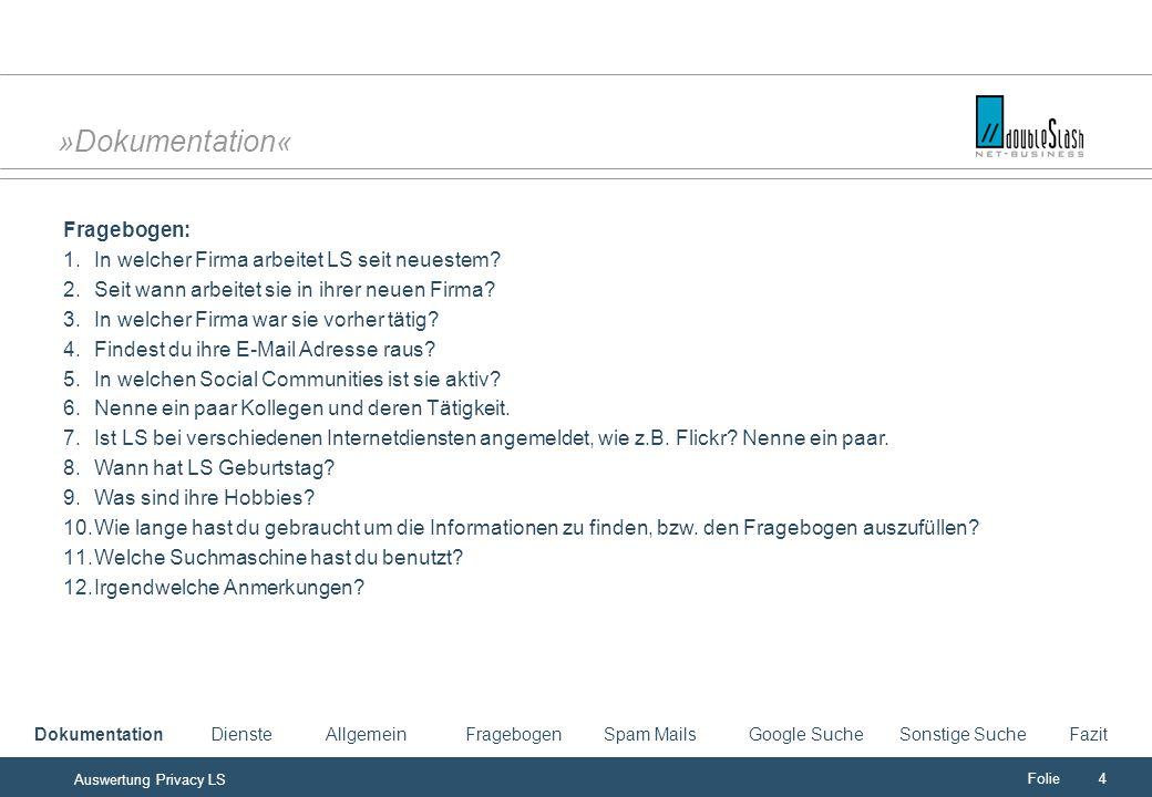 Folie4 Auswertung Privacy LS »Dokumentation« Fragebogen: 1.In welcher Firma arbeitet LS seit neuestem.
