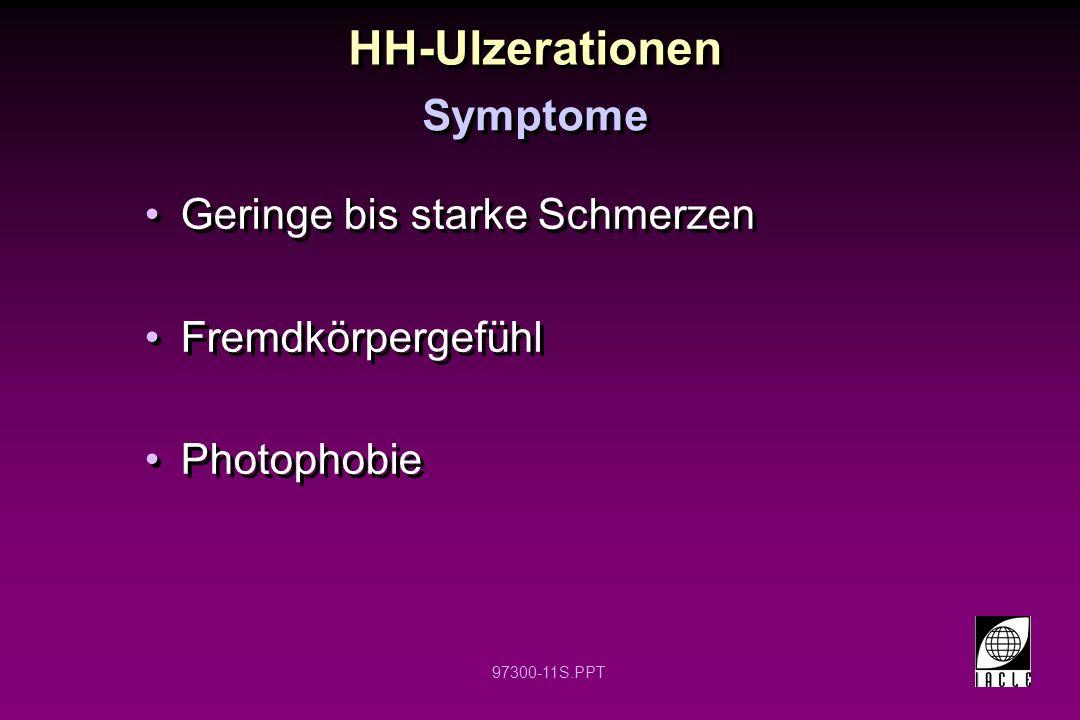 97300-11S.PPT HH-Ulzerationen Geringe bis starke Schmerzen Fremdkörpergefühl Photophobie Geringe bis starke Schmerzen Fremdkörpergefühl Photophobie Symptome