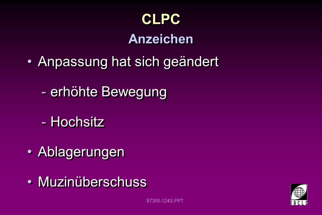 97300-124S.PPT CLPC Anpassung hat sich geändert -erhöhte Bewegung -Hochsitz Ablagerungen Muzinüberschuss Anpassung hat sich geändert -erhöhte Bewegung