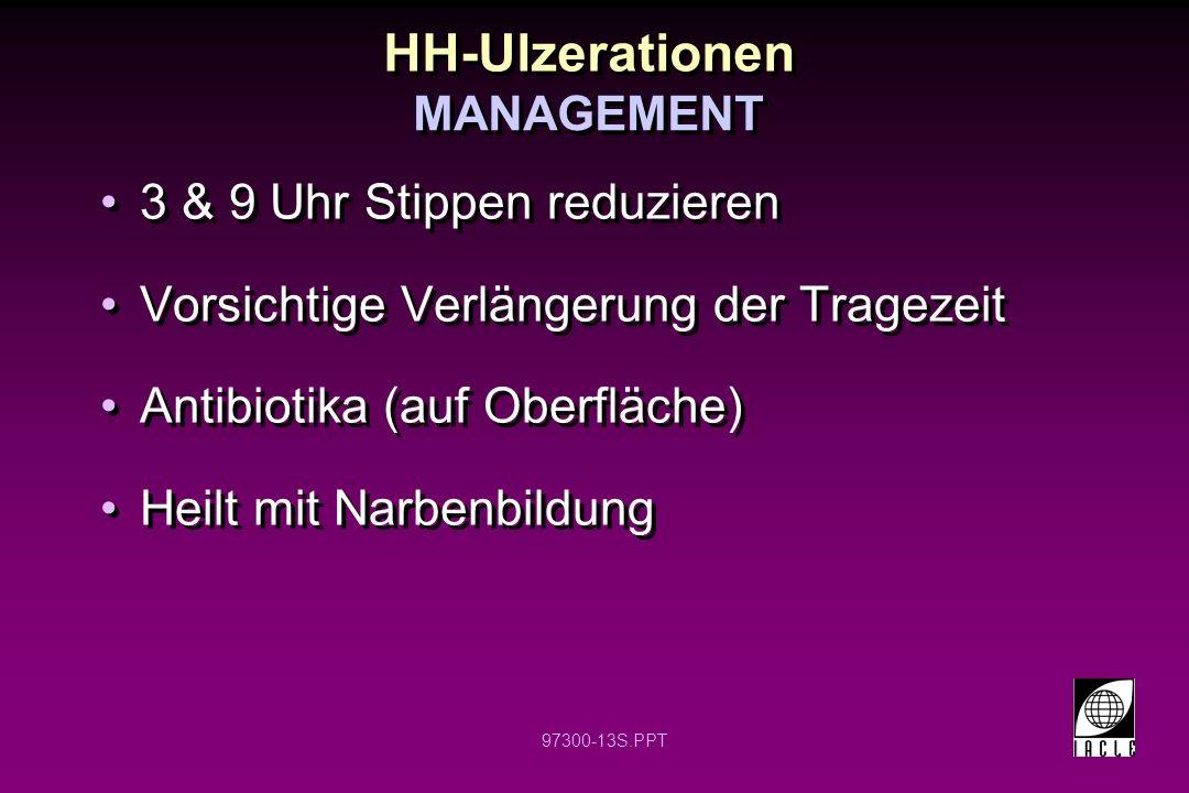 97300-13S.PPT HH-Ulzerationen 3 & 9 Uhr Stippen reduzieren Vorsichtige Verlängerung der Tragezeit Antibiotika (auf Oberfläche) Heilt mit Narbenbildung 3 & 9 Uhr Stippen reduzieren Vorsichtige Verlängerung der Tragezeit Antibiotika (auf Oberfläche) Heilt mit Narbenbildung MANAGEMENT