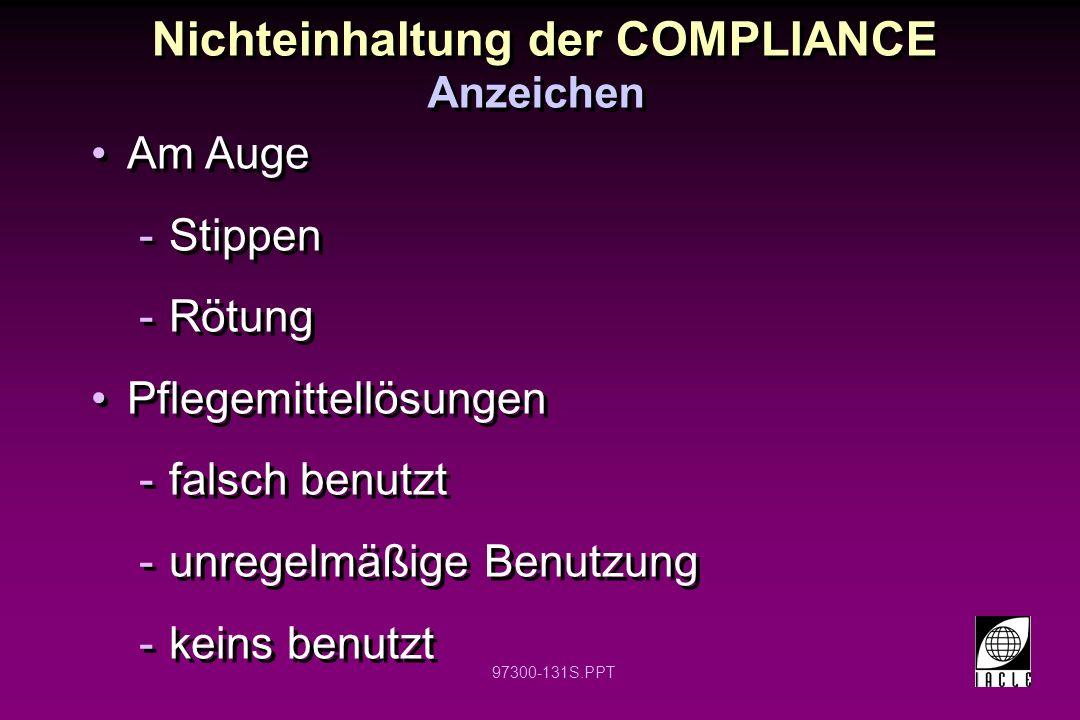 97300-131S.PPT Nichteinhaltung der COMPLIANCE Anzeichen Am Auge -Stippen -Rötung Pflegemittellösungen -falsch benutzt -unregelmäßige Benutzung -keins