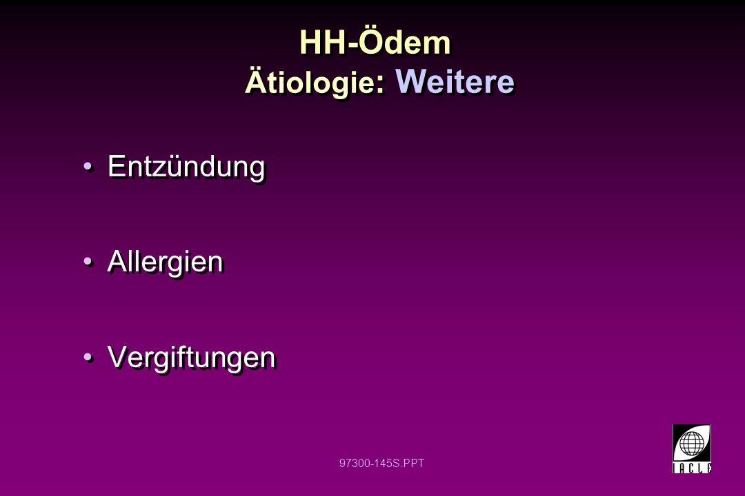97300-145S.PPT HH-Ödem Ätiologie : Weitere Entzündung Allergien Vergiftungen Entzündung Allergien Vergiftungen