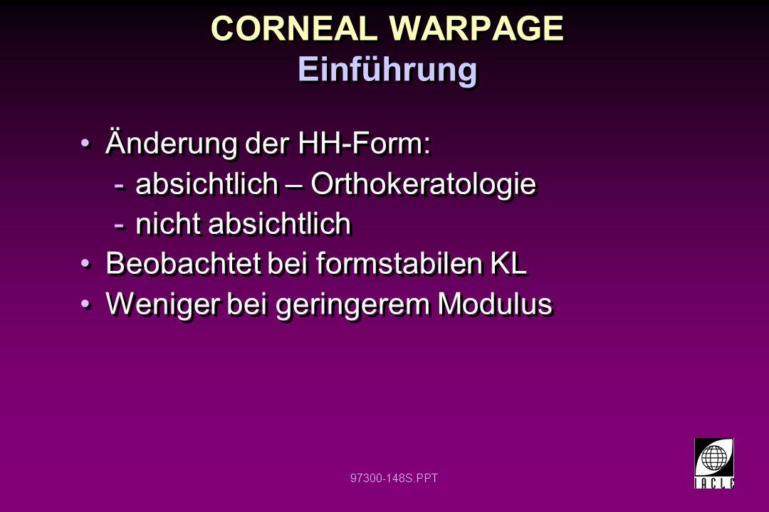 97300-148S.PPT CORNEAL WARPAGE Einführung Änderung der HH-Form: -absichtlich – Orthokeratologie -nicht absichtlich Beobachtet bei formstabilen KL Weni