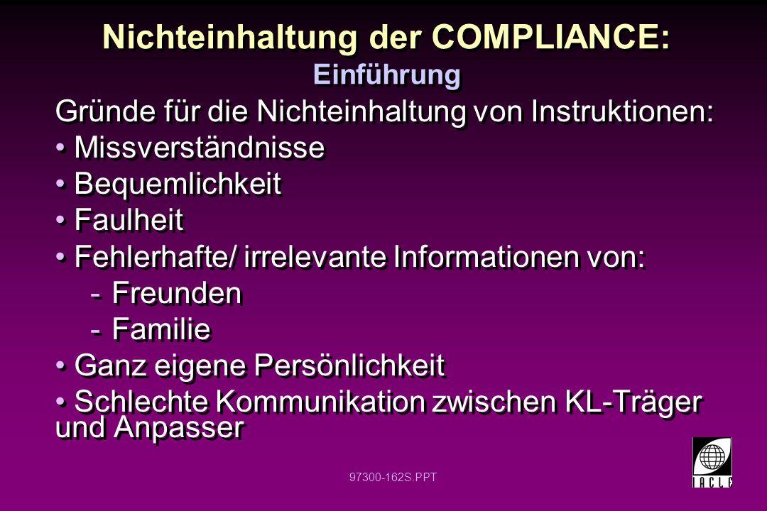 97300-162S.PPT Nichteinhaltung der COMPLIANCE: Einführung Gründe für die Nichteinhaltung von Instruktionen: Missverständnisse Bequemlichkeit Faulheit