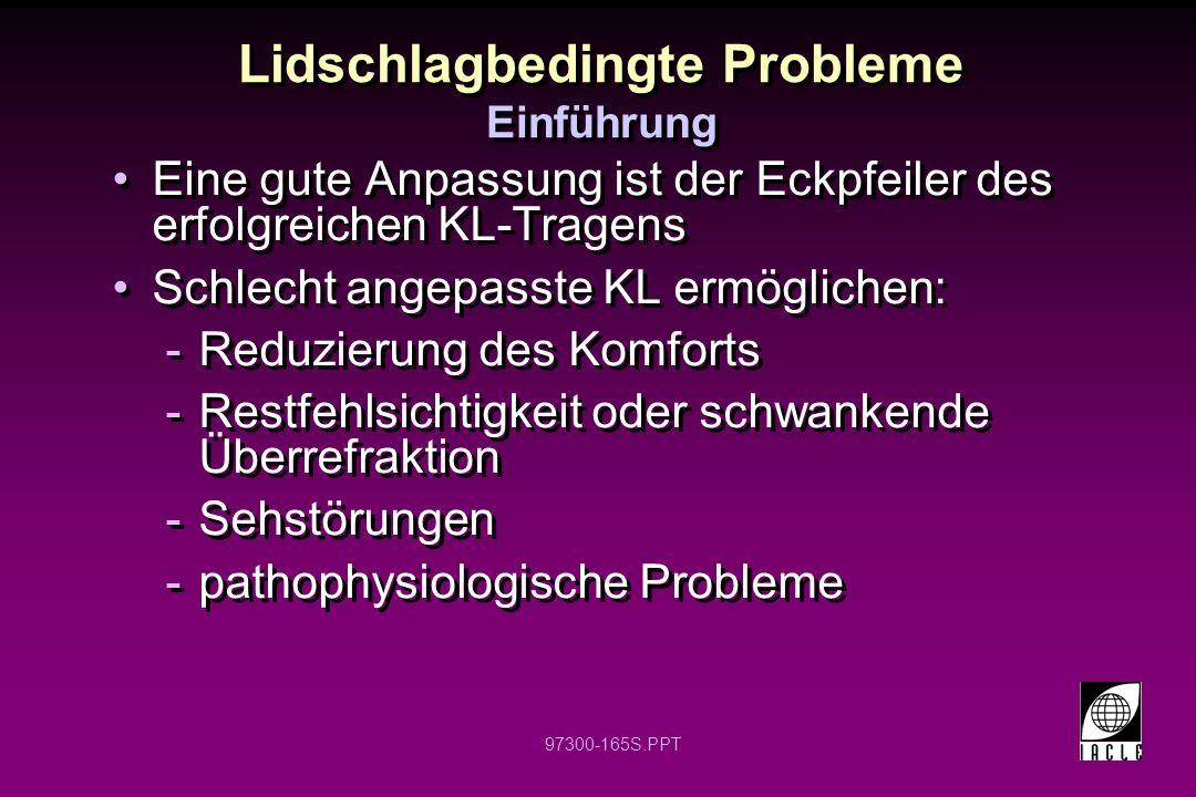 97300-165S.PPT Lidschlagbedingte Probleme Einführung Eine gute Anpassung ist der Eckpfeiler des erfolgreichen KL-Tragens Schlecht angepasste KL ermögl