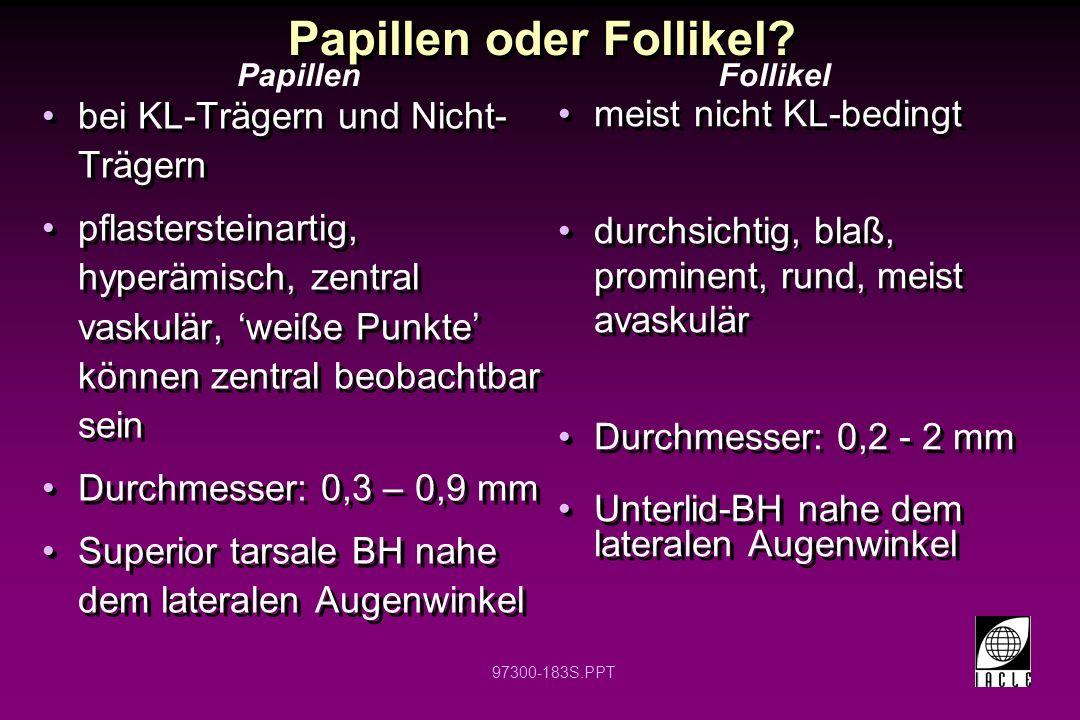 97300-183S.PPT Papillen oder Follikel? bei KL-Trägern und Nicht- Trägern pflastersteinartig, hyperämisch, zentral vaskulär, weiße Punkte können zentra