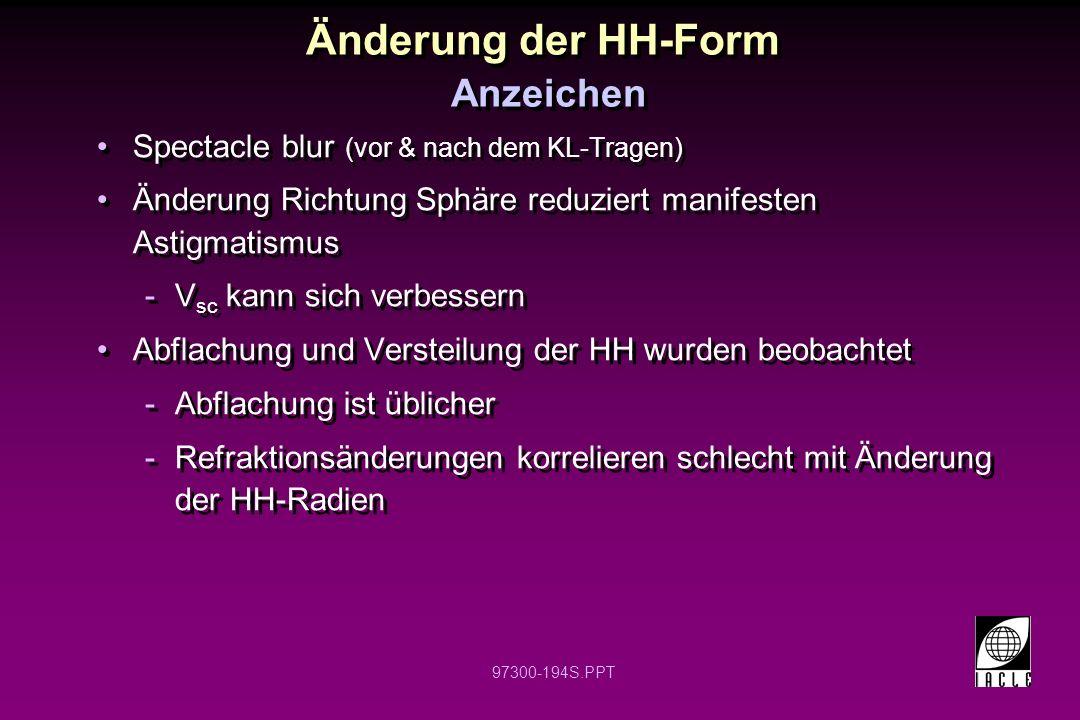 97300-194S.PPT Änderung der HH-Form Anzeichen Spectacle blur (vor & nach dem KL-Tragen) Änderung Richtung Sphäre reduziert manifesten Astigmatismus -V