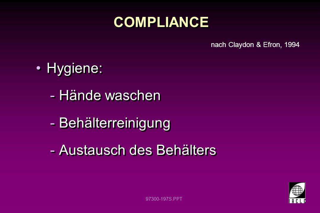 97300-197S.PPT COMPLIANCE Hygiene: -Hände waschen -Behälterreinigung -Austausch des Behälters Hygiene: -Hände waschen -Behälterreinigung -Austausch des Behälters nach Claydon & Efron, 1994
