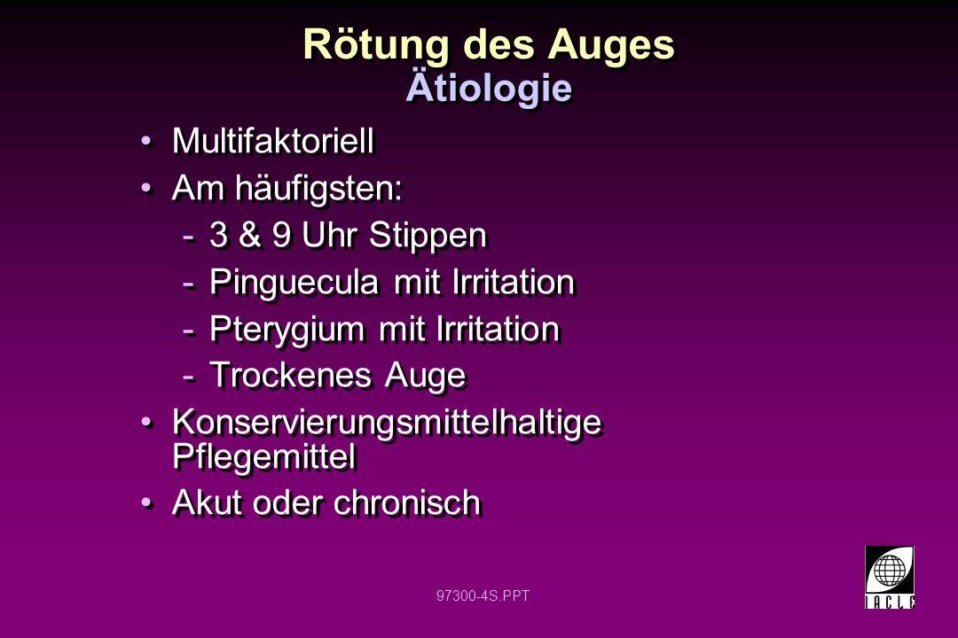 97300-4S.PPT Multifaktoriell Am häufigsten: -3 & 9 Uhr Stippen -Pinguecula mit Irritation -Pterygium mit Irritation -Trockenes Auge Konservierungsmitt