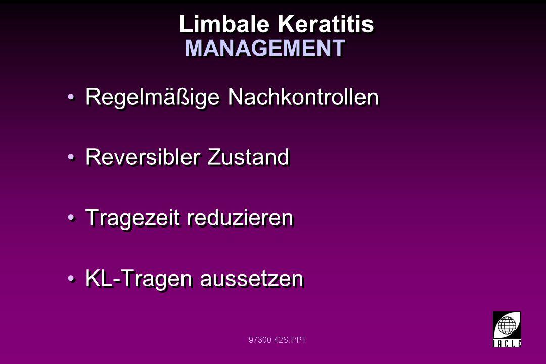97300-42S.PPT Limbale Keratitis Regelmäßige Nachkontrollen Reversibler Zustand Tragezeit reduzieren KL-Tragen aussetzen Regelmäßige Nachkontrollen Reversibler Zustand Tragezeit reduzieren KL-Tragen aussetzen MANAGEMENT