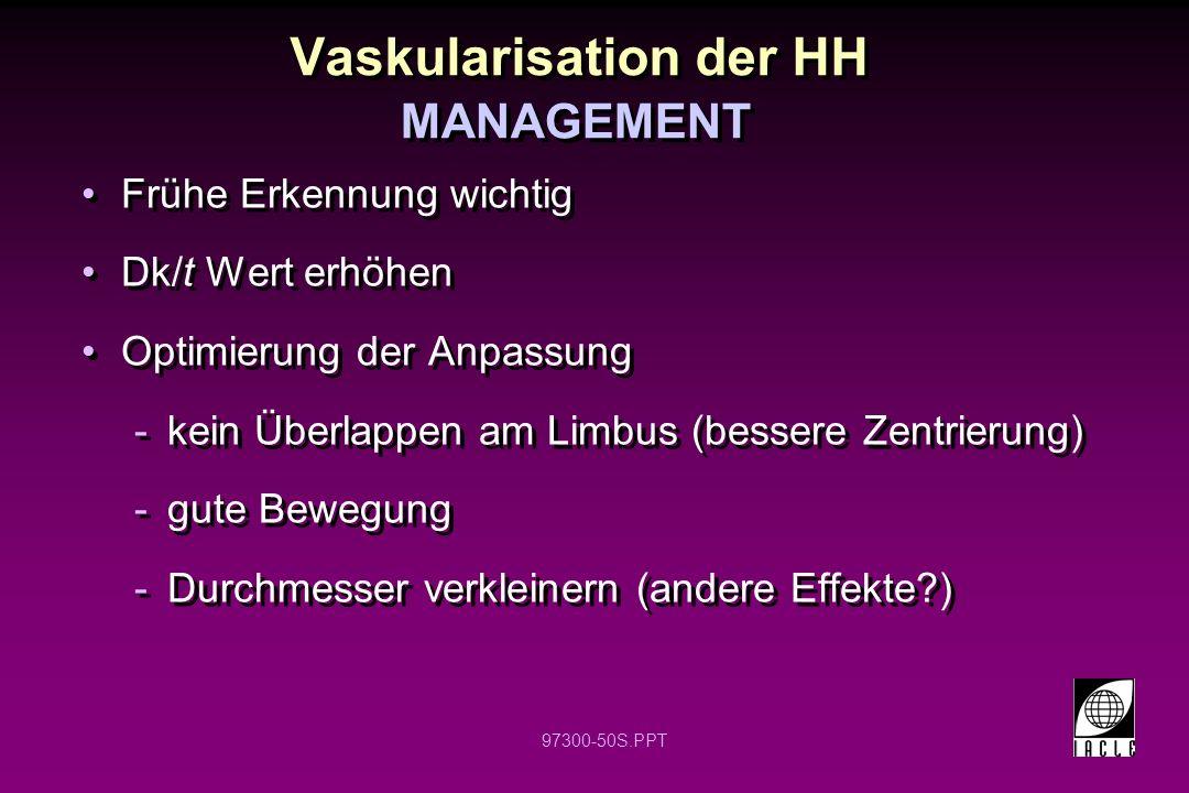 97300-50S.PPT Vaskularisation der HH Frühe Erkennung wichtig Dk/t Wert erhöhen Optimierung der Anpassung -kein Überlappen am Limbus (bessere Zentrieru